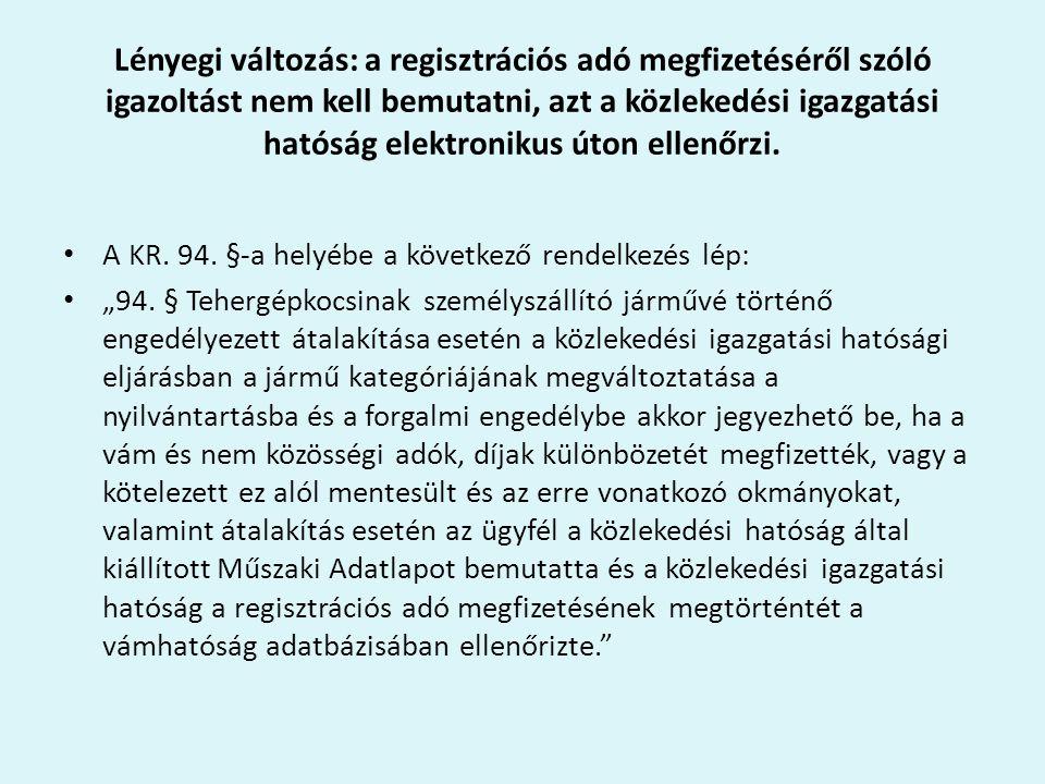 Lényegi változás: a regisztrációs adó megfizetéséről szóló igazoltást nem kell bemutatni, azt a közlekedési igazgatási hatóság elektronikus úton ellenőrzi.