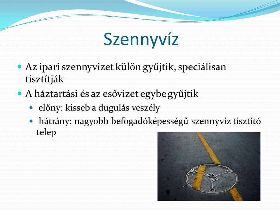 Szennyvíz Az ipari szennyvizet külön gyűjtik, speciálisan tisztítják