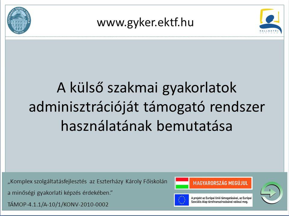 www.gyker.ektf.hu A külső szakmai gyakorlatok adminisztrációját támogató rendszer használatának bemutatása.