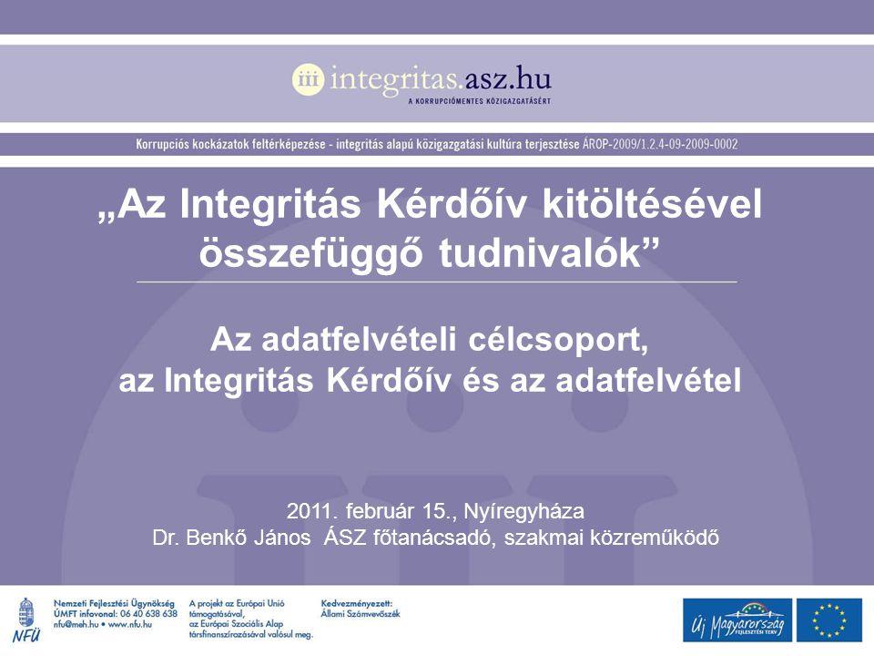 """""""Az Integritás Kérdőív kitöltésével összefüggő tudnivalók Az adatfelvételi célcsoport, az Integritás Kérdőív és az adatfelvétel"""