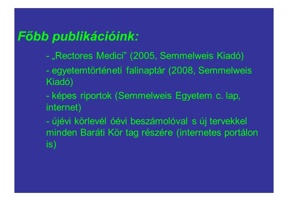 "- ""Rectores Medici (2005, Semmelweis Kiadó)"