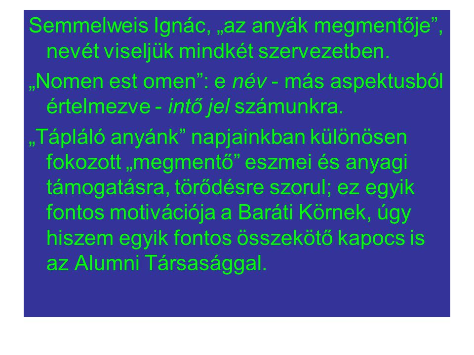 """Semmelweis Ignác, """"az anyák megmentője , nevét viseljük mindkét szervezetben."""