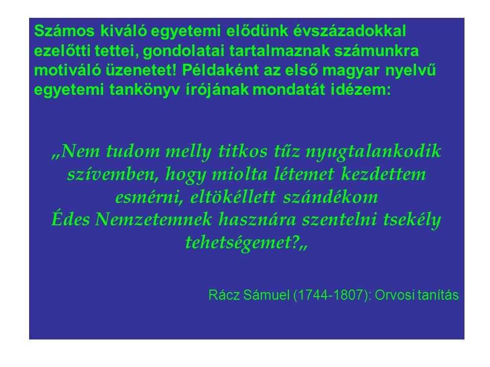 Számos kiváló egyetemi elődünk évszázadokkal ezelőtti tettei, gondolatai tartalmaznak számunkra motiváló üzenetet! Példaként az első magyar nyelvű egyetemi tankönyv írójának mondatát idézem: