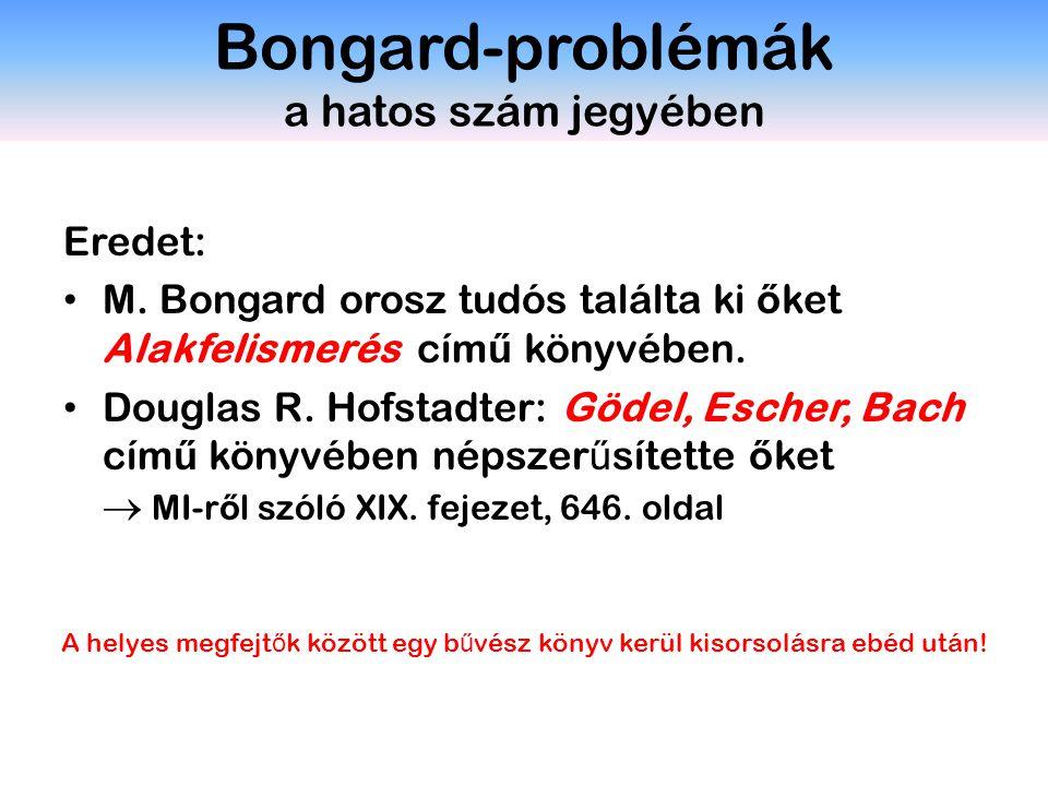 Bongard-problémák a hatos szám jegyében Eredet: