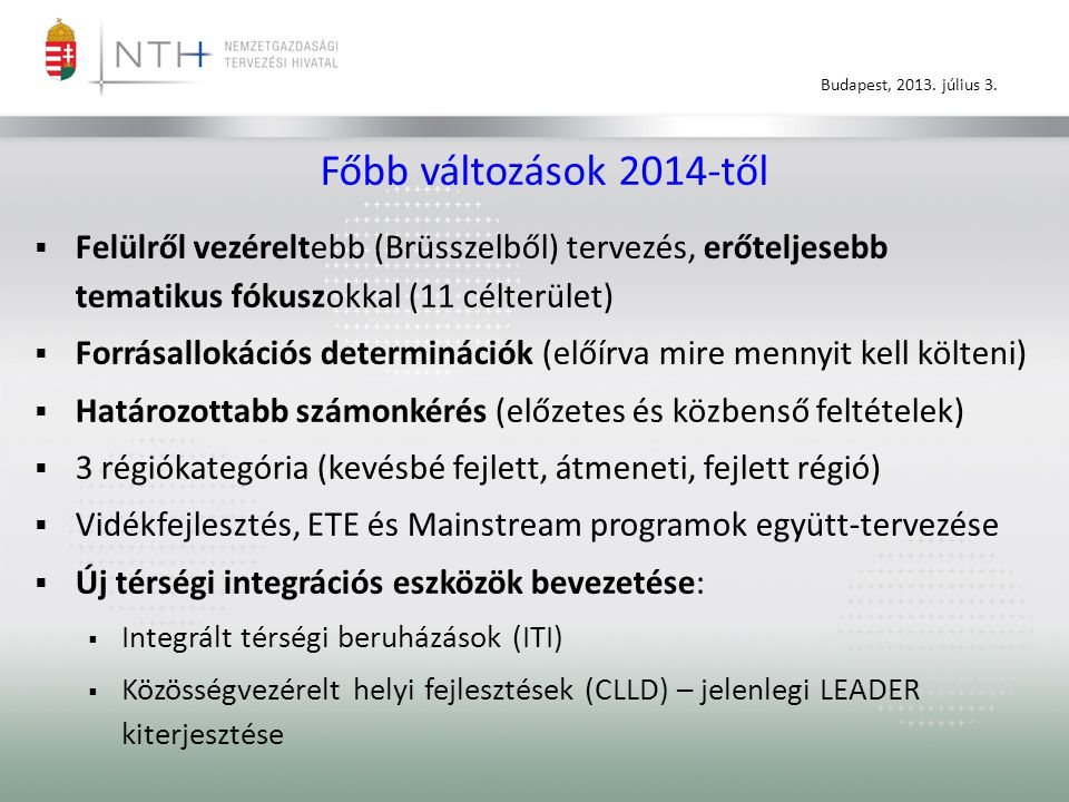 Főbb változások 2014-től Felülről vezéreltebb (Brüsszelből) tervezés, erőteljesebb tematikus fókuszokkal (11 célterület)