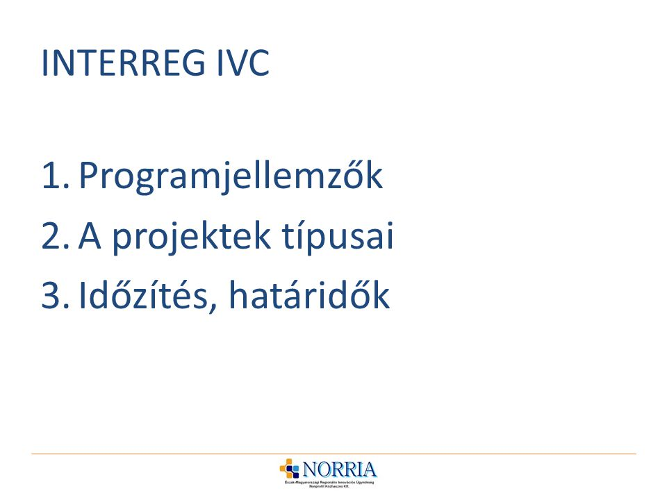 INTERREG IVC Programjellemzők A projektek típusai Időzítés, határidők