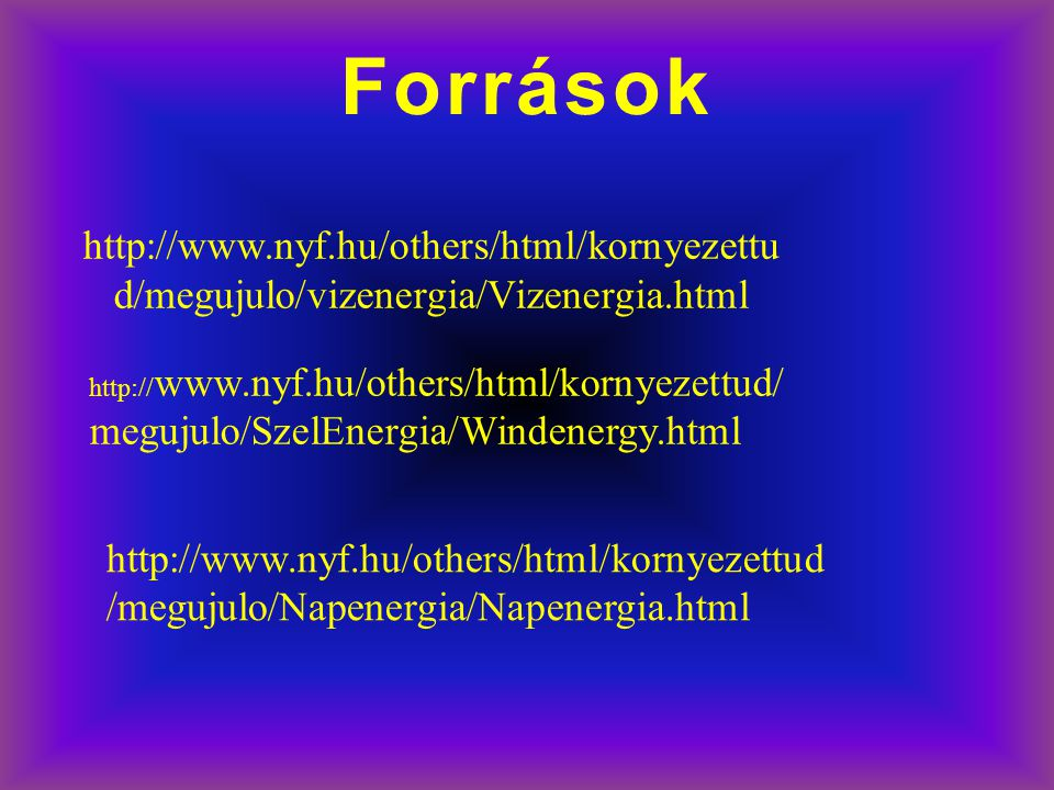 Források http://www.nyf.hu/others/html/kornyezettud/megujulo/vizenergia/Vizenergia.html.