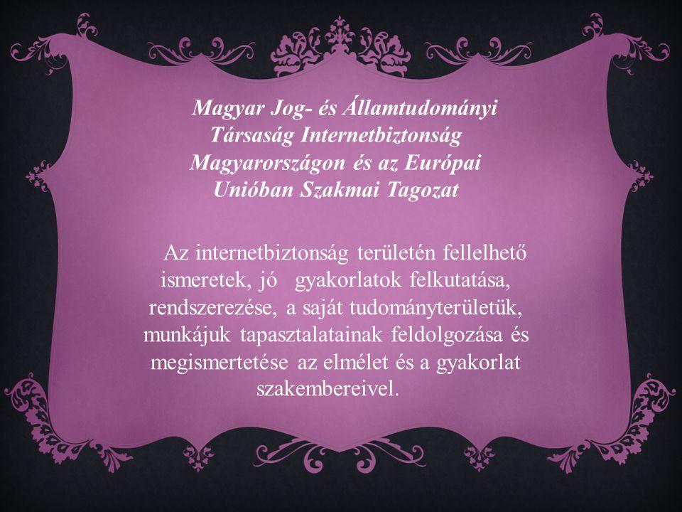 Magyar Jog- és Államtudományi Társaság Internetbiztonság Magyarországon és az Európai Unióban Szakmai Tagozat