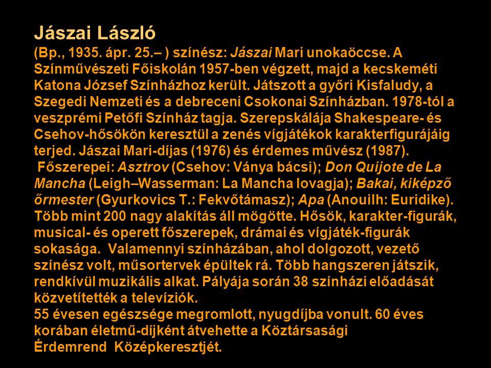 Jászai László (Bp., 1935. ápr. 25.– ) színész: Jászai Mari unokaöccse.