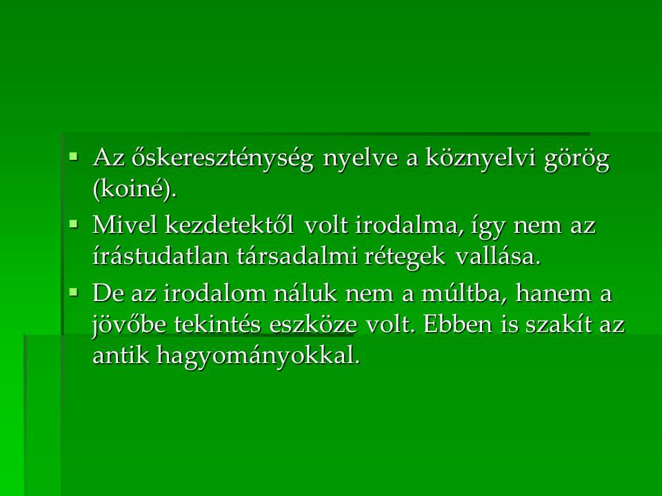 Az őskereszténység nyelve a köznyelvi görög (koiné).