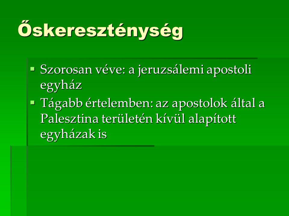 Őskereszténység Szorosan véve: a jeruzsálemi apostoli egyház