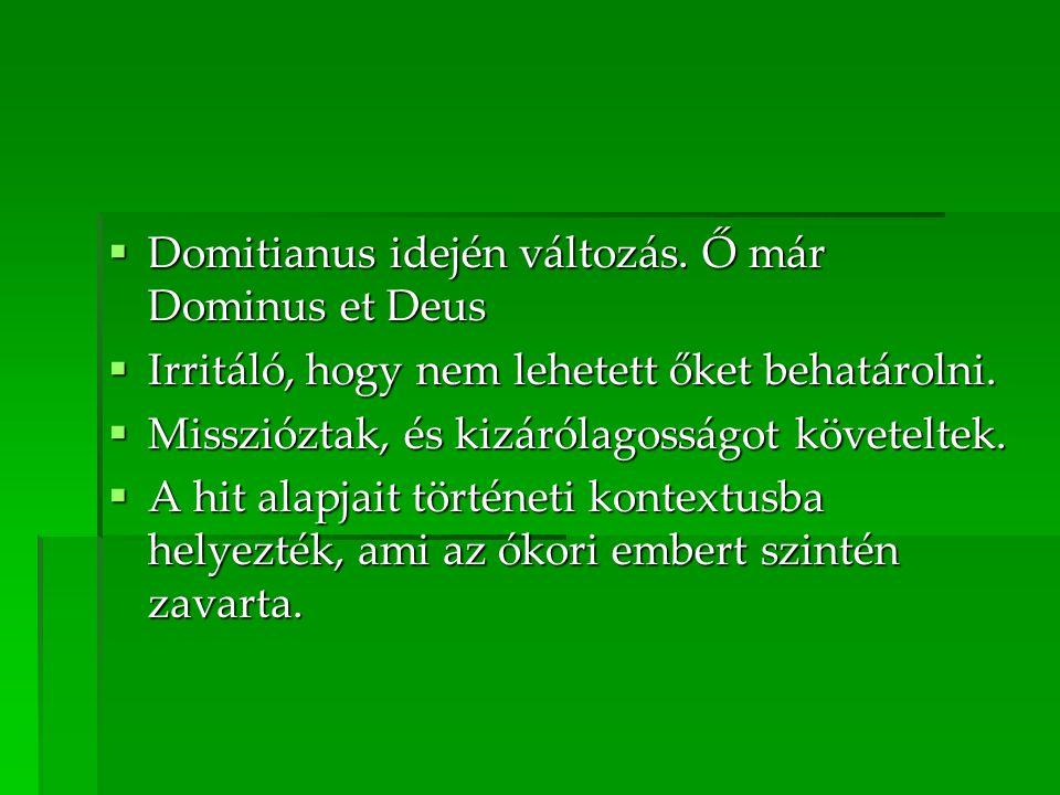 Domitianus idején változás. Ő már Dominus et Deus