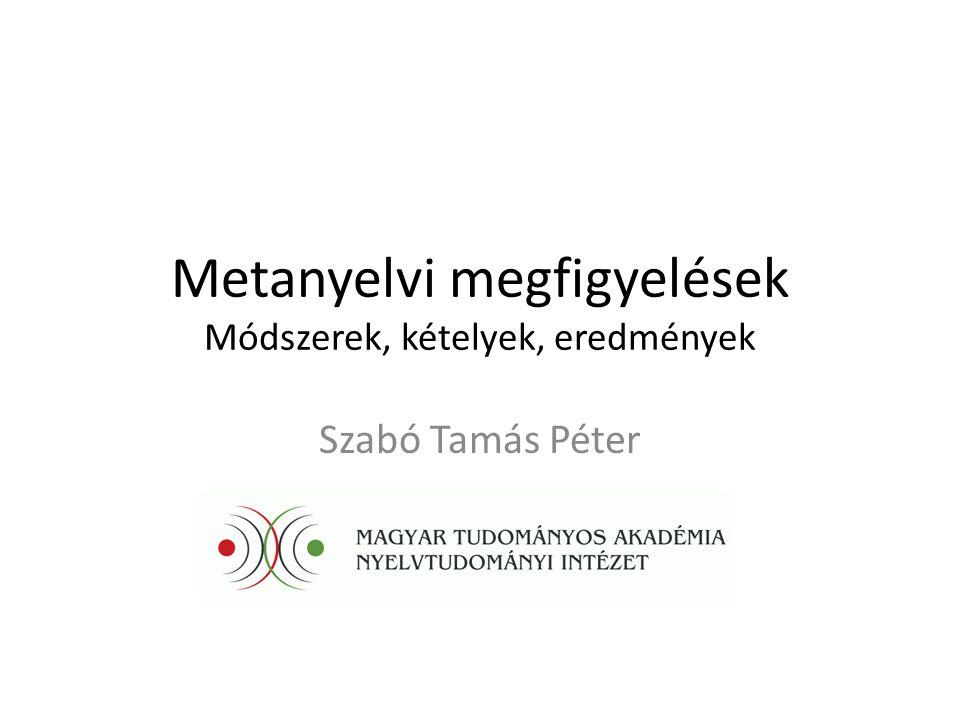 Metanyelvi megfigyelések Módszerek, kételyek, eredmények