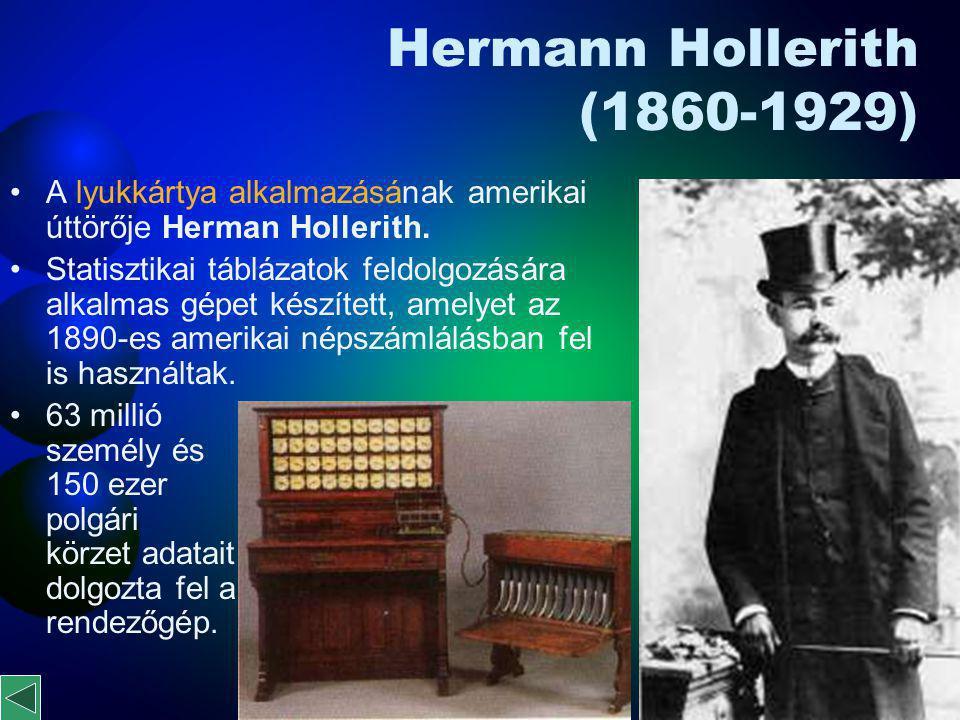 Hermann Hollerith (1860-1929) A lyukkártya alkalmazásának amerikai úttörője Herman Hollerith.