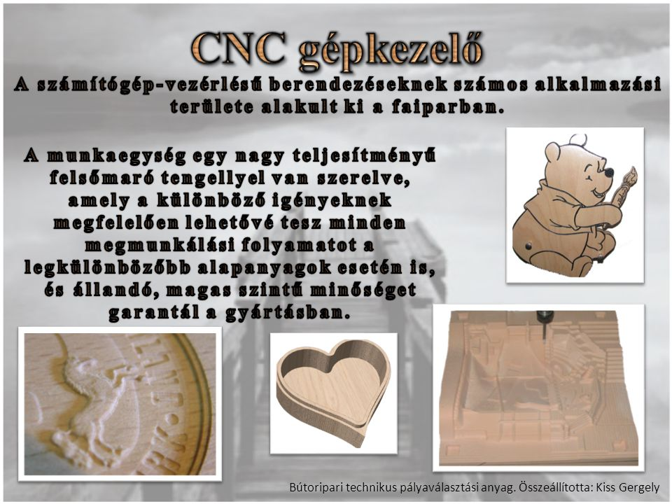 CNC gépkezelő A számítógép-vezérlésű berendezéseknek számos alkalmazási területe alakult ki a faiparban.