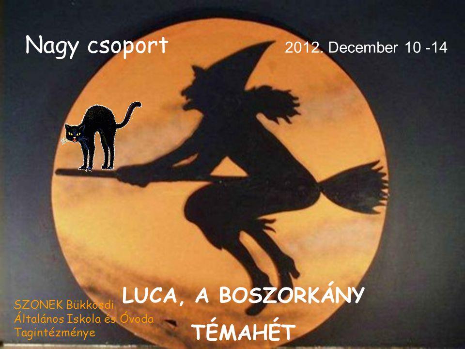 Nagy csoport LUCA, A BOSZORKÁNY TÉMAHÉT 2012. December 10 -14