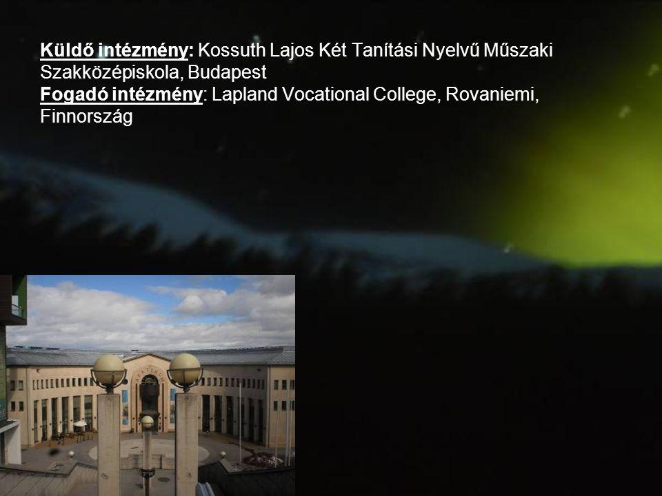 Küldő intézmény: Kossuth Lajos Két Tanítási Nyelvű Műszaki Szakközépiskola, Budapest Fogadó intézmény: Lapland Vocational College, Rovaniemi, Finnország