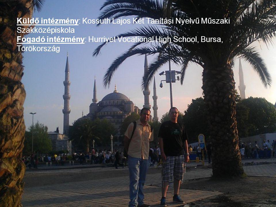 Küldő intézmény: Kossuth Lajos Két Tanítási Nyelvű Műszaki Szakközépiskola Fogadó intézmény: Hurriyet Vocational High School, Bursa, Törökország