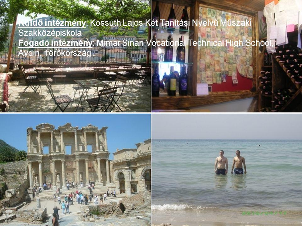 Küldő intézmény: Kossuth Lajos Két Tanítási Nyelvű Műszaki Szakközépiskola Fogadó intézmény: Mimar Sinan Vocational Technical High School, Aydin, Törökország