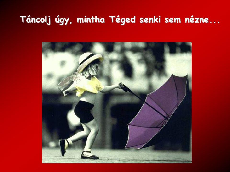 Táncolj úgy, mintha Téged senki sem nézne...
