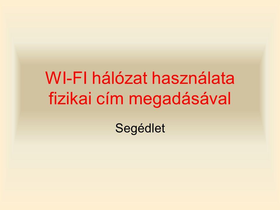 WI-FI hálózat használata fizikai cím megadásával