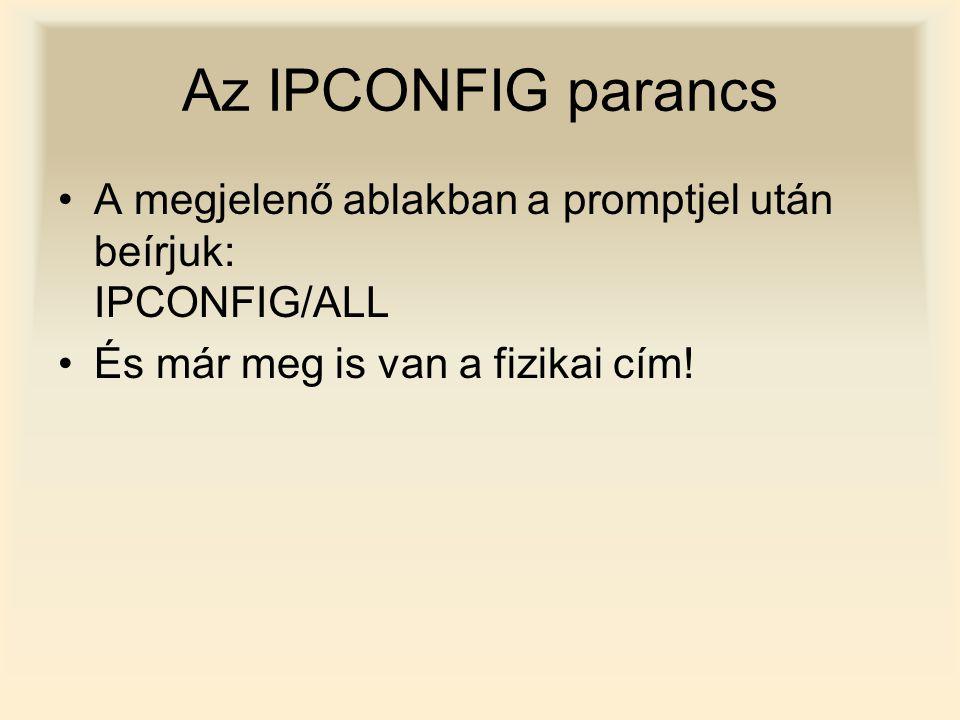 Az IPCONFIG parancs A megjelenő ablakban a promptjel után beírjuk: IPCONFIG/ALL.