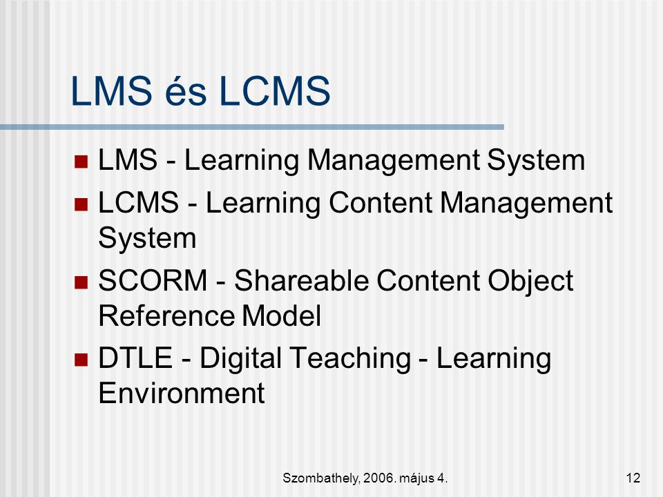LMS és LCMS LMS - Learning Management System