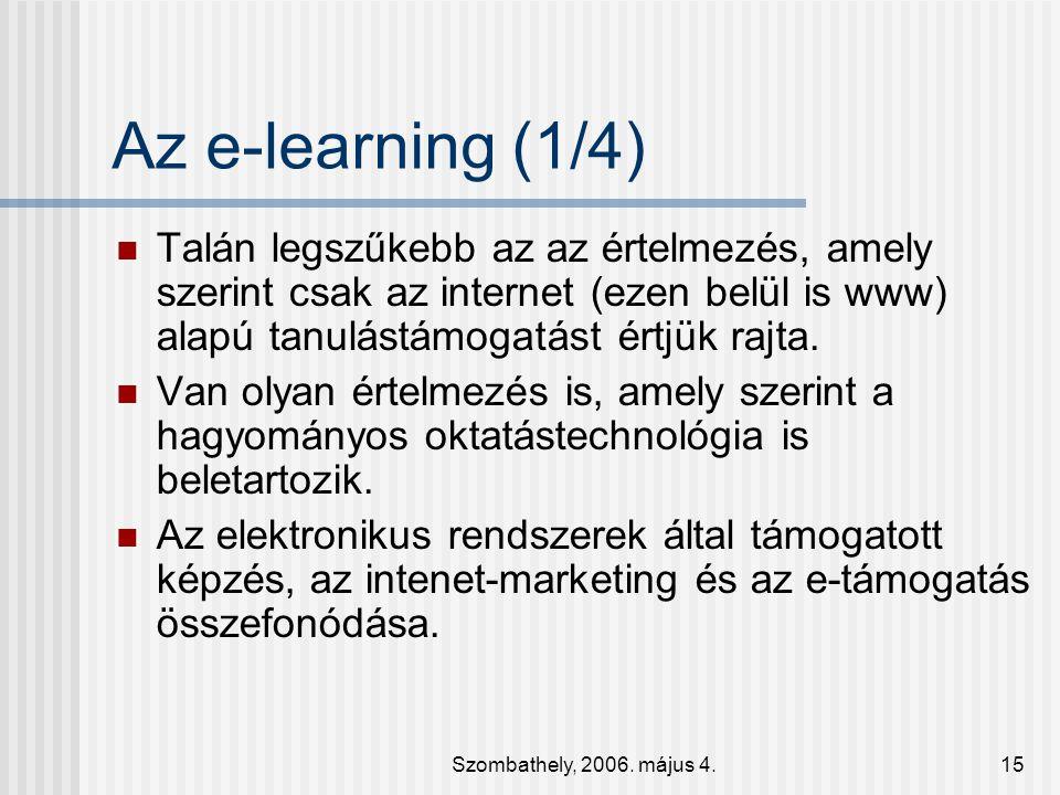Az e-learning (1/4) Talán legszűkebb az az értelmezés, amely szerint csak az internet (ezen belül is www) alapú tanulástámogatást értjük rajta.