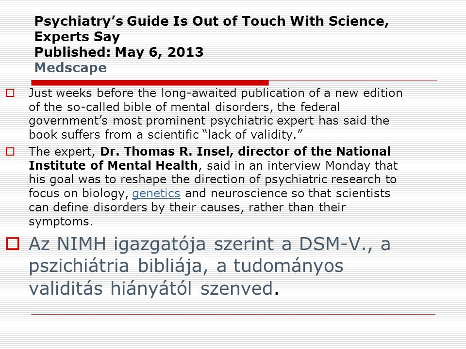 Psychiatry's Guide Is Out of Touch With Science, Experts Say Published: May 6, 2013 Medscape