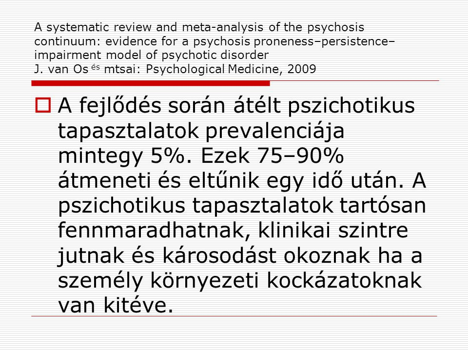 A systematic review and meta-analysis of the psychosis continuum: evidence for a psychosis proneness–persistence–impairment model of psychotic disorder J. van Os és mtsai: Psychological Medicine, 2009