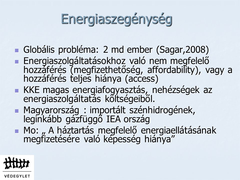 Energiaszegénység Globális probléma: 2 md ember (Sagar,2008)