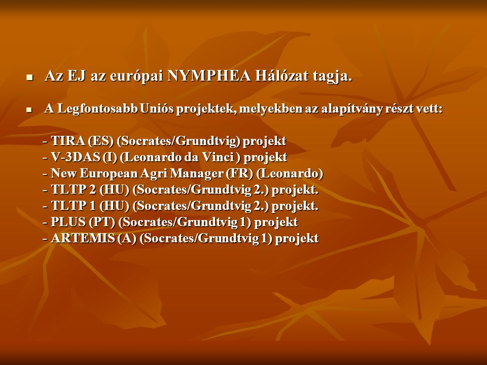 Az EJ az európai NYMPHEA Hálózat tagja.