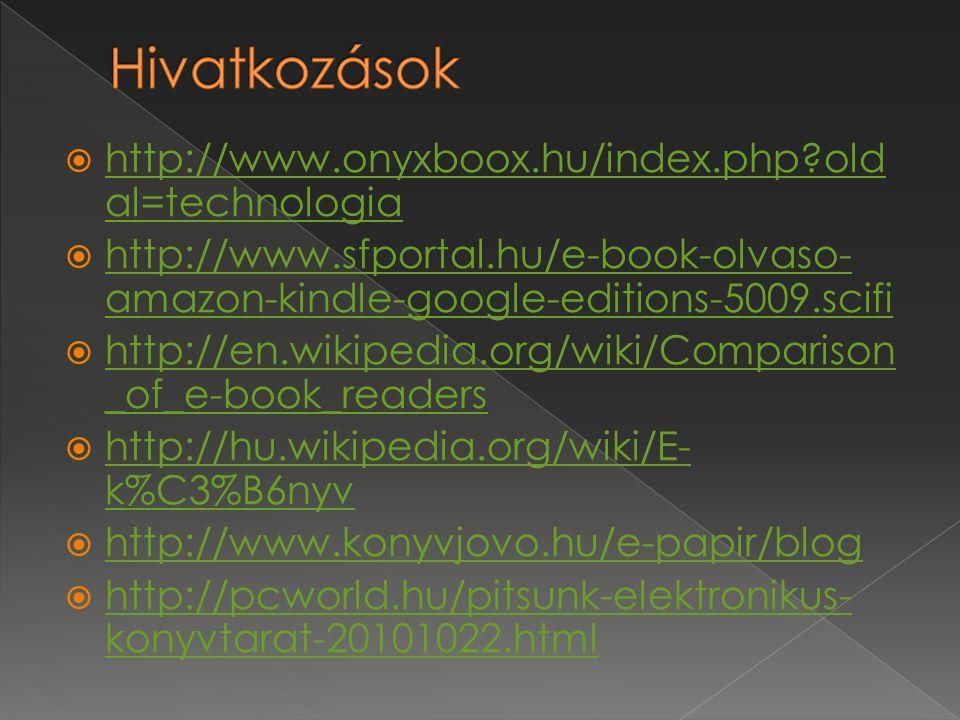 Hivatkozások http://www.onyxboox.hu/index.php oldal=technologia