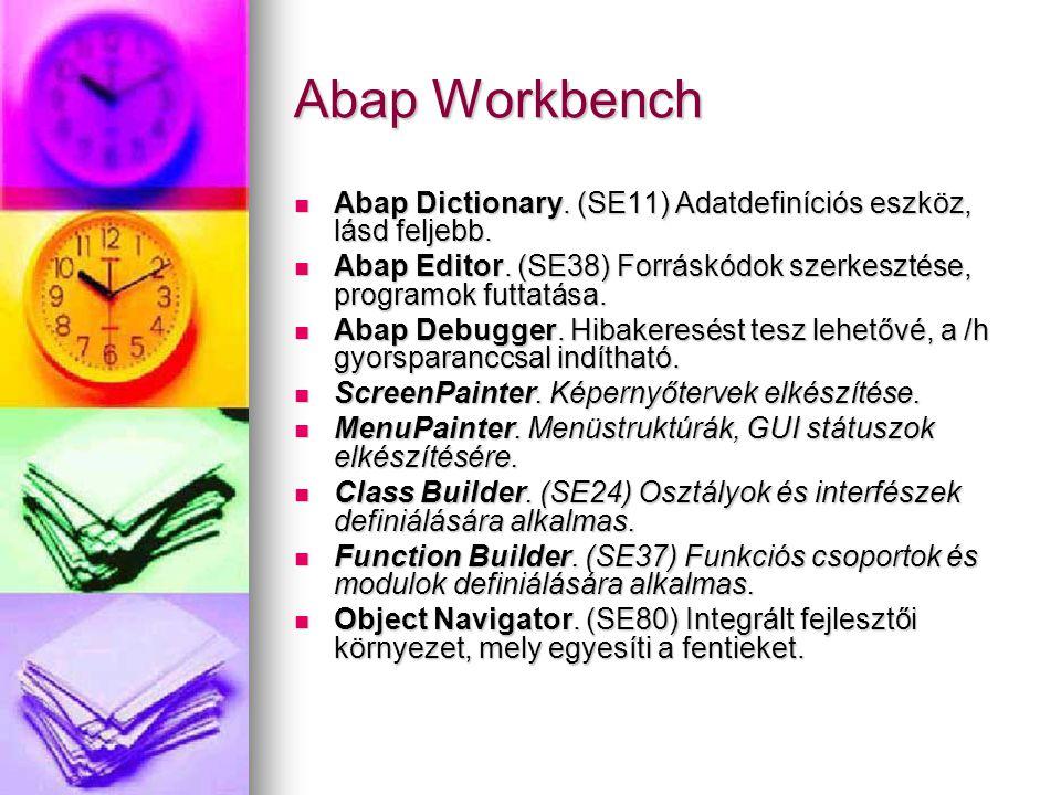 Abap Workbench Abap Dictionary. (SE11) Adatdefiníciós eszköz, lásd feljebb. Abap Editor. (SE38) Forráskódok szerkesztése, programok futtatása.