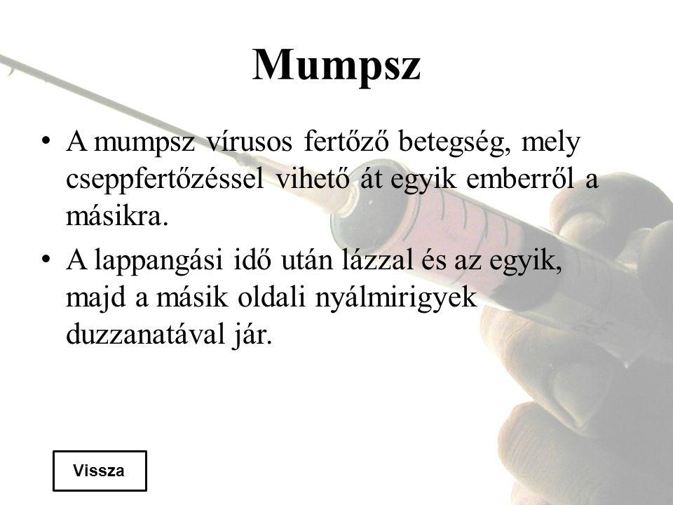 Mumpsz A mumpsz vírusos fertőző betegség, mely cseppfertőzéssel vihető át egyik emberről a másikra.