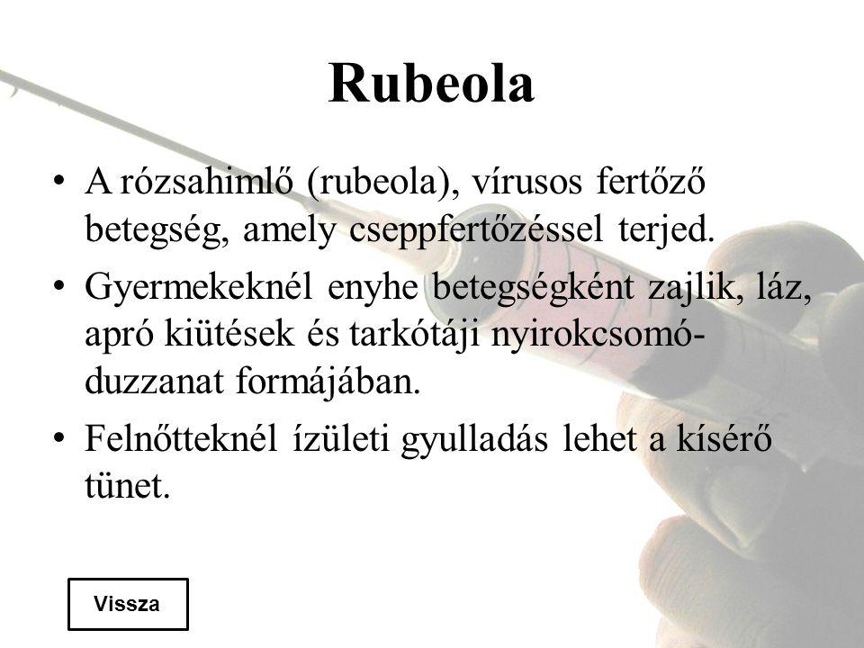 Rubeola A rózsahimlő (rubeola), vírusos fertőző betegség, amely cseppfertőzéssel terjed.