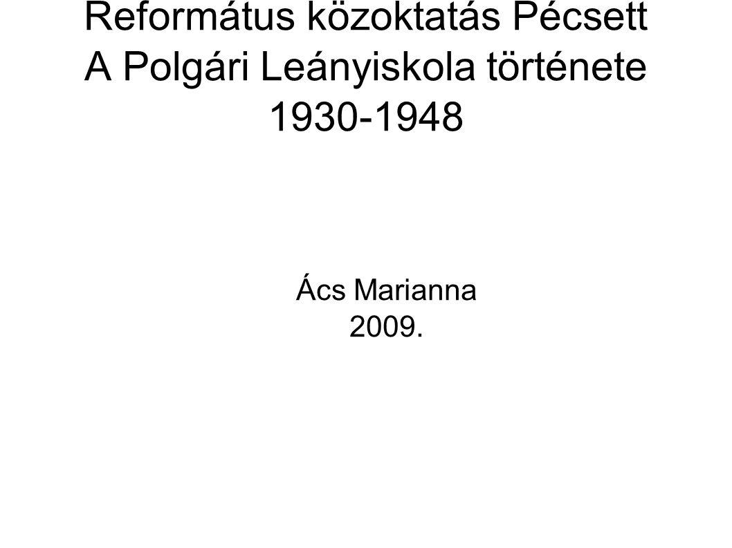 Református közoktatás Pécsett A Polgári Leányiskola története 1930-1948