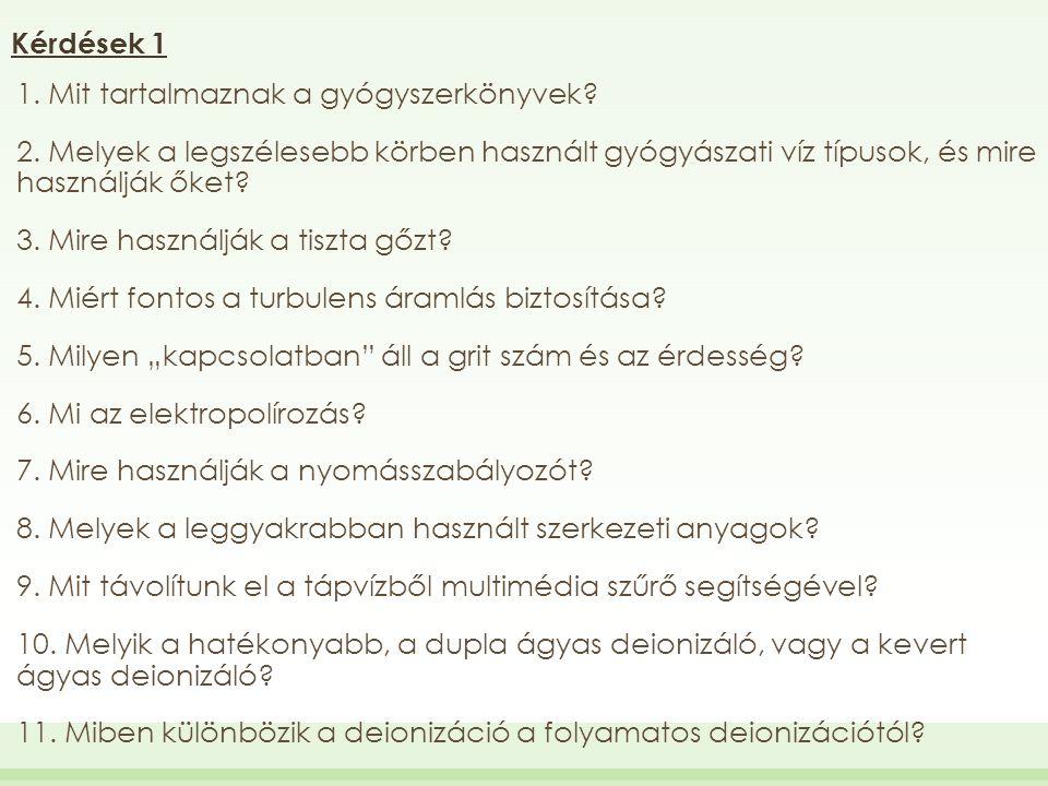Kérdések 1 1. Mit tartalmaznak a gyógyszerkönyvek 2. Melyek a legszélesebb körben használt gyógyászati víz típusok, és mire használják őket