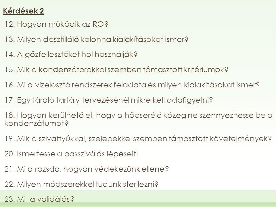 Kérdések 2 12. Hogyan működik az RO 13. Milyen desztilláló kolonna kialakításokat ismer 14. A gőzfejlesztőket hol használják