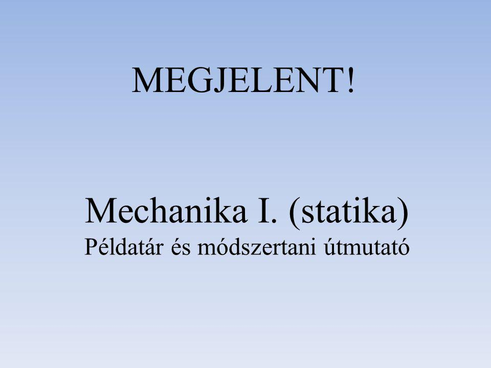 Mechanika I. (statika) Példatár és módszertani útmutató