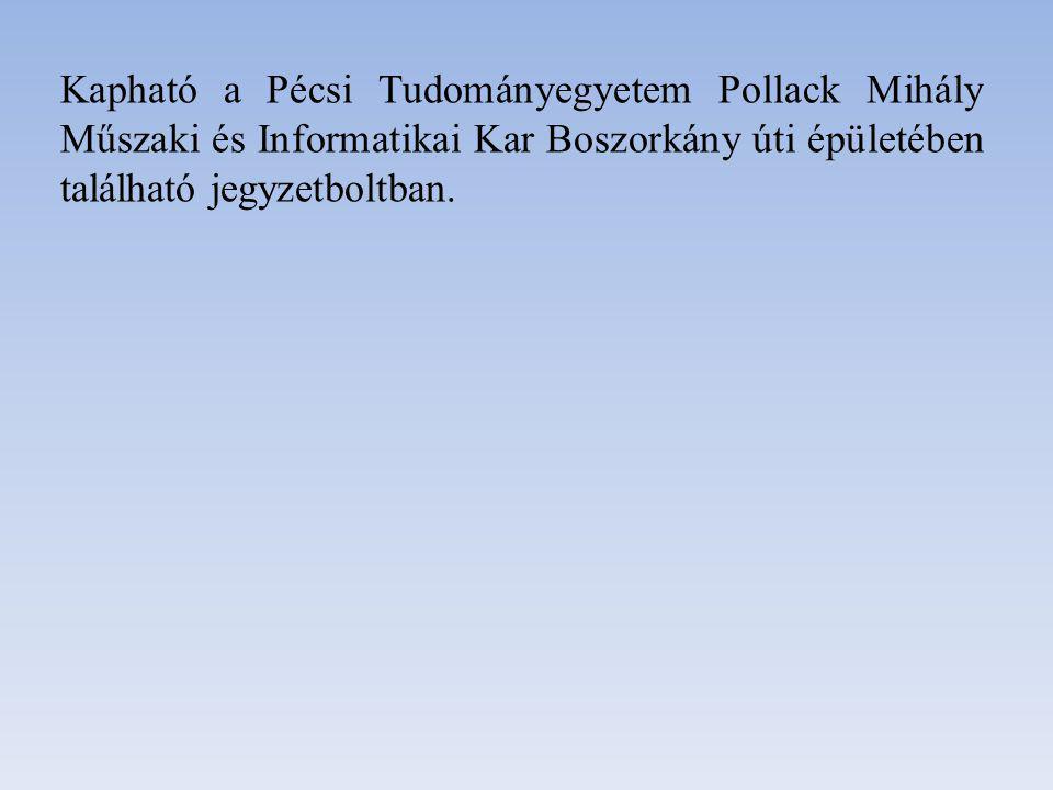 Kapható a Pécsi Tudományegyetem Pollack Mihály Műszaki és Informatikai Kar Boszorkány úti épületében található jegyzetboltban.