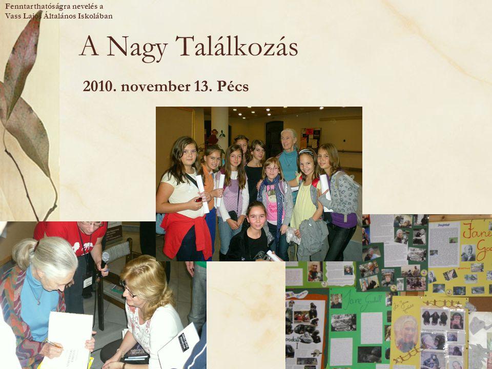 A Nagy Találkozás 2010. november 13. Pécs Fenntarthatóságra nevelés a
