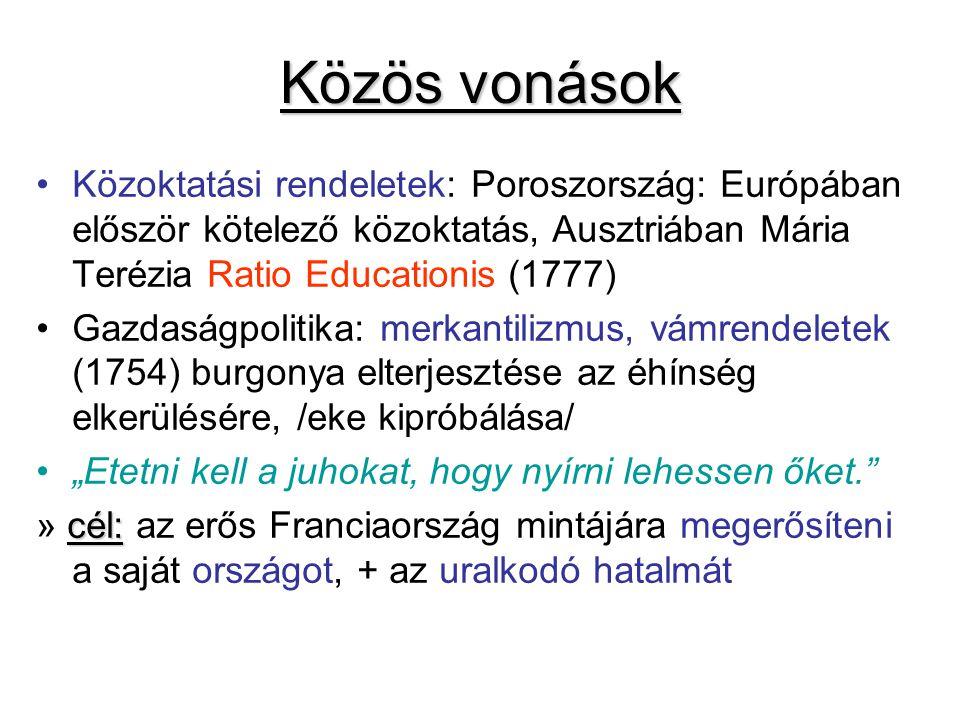 Közös vonások Közoktatási rendeletek: Poroszország: Európában először kötelező közoktatás, Ausztriában Mária Terézia Ratio Educationis (1777)