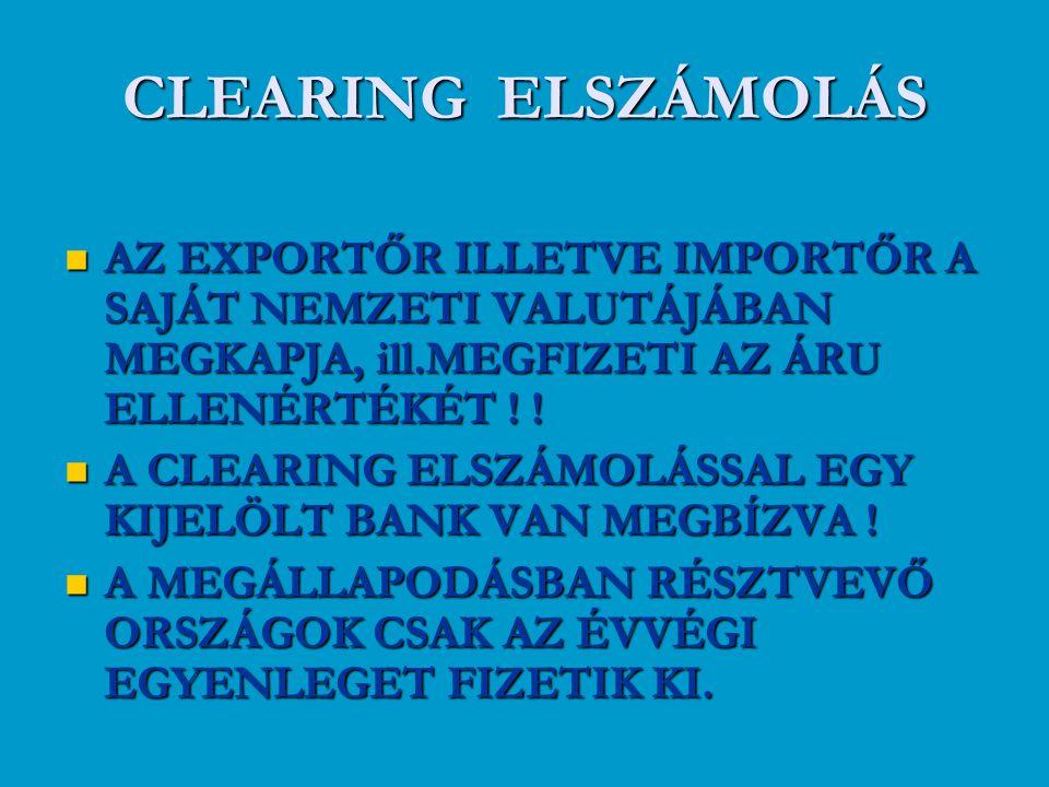 CLEARING ELSZÁMOLÁS AZ EXPORTŐR ILLETVE IMPORTŐR A SAJÁT NEMZETI VALUTÁJÁBAN MEGKAPJA, ill.MEGFIZETI AZ ÁRU ELLENÉRTÉKÉT ! !