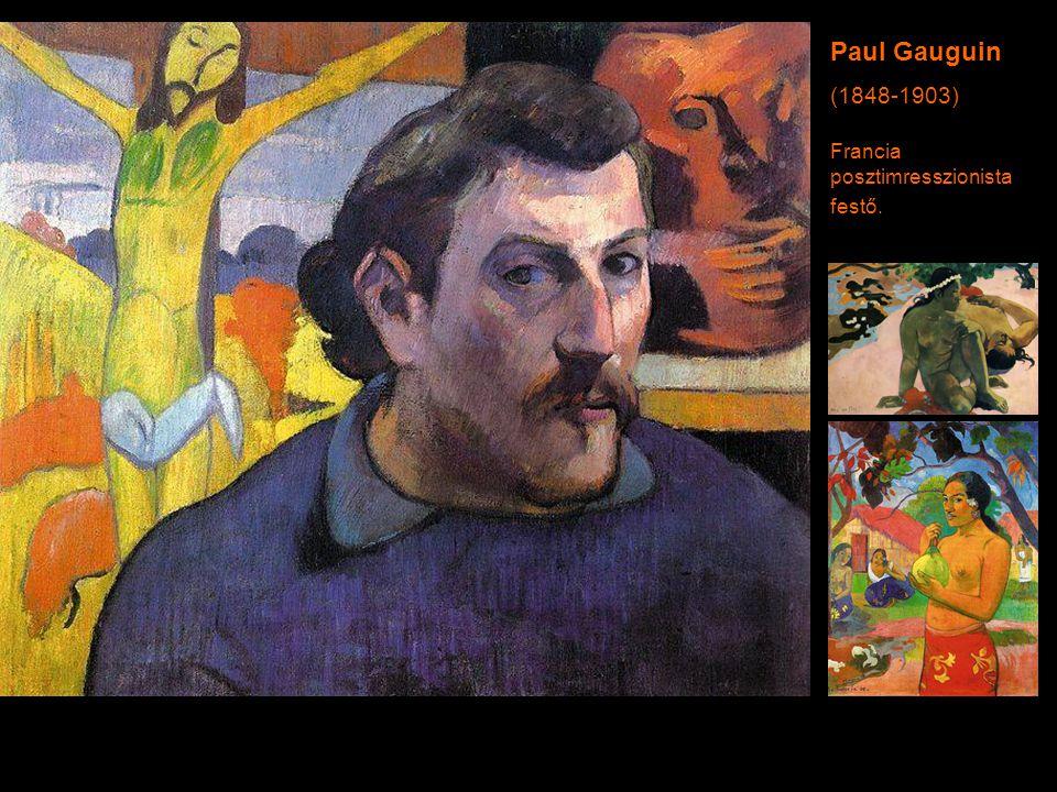 Paul Gauguin (1848-1903) Francia posztimresszionista festő.