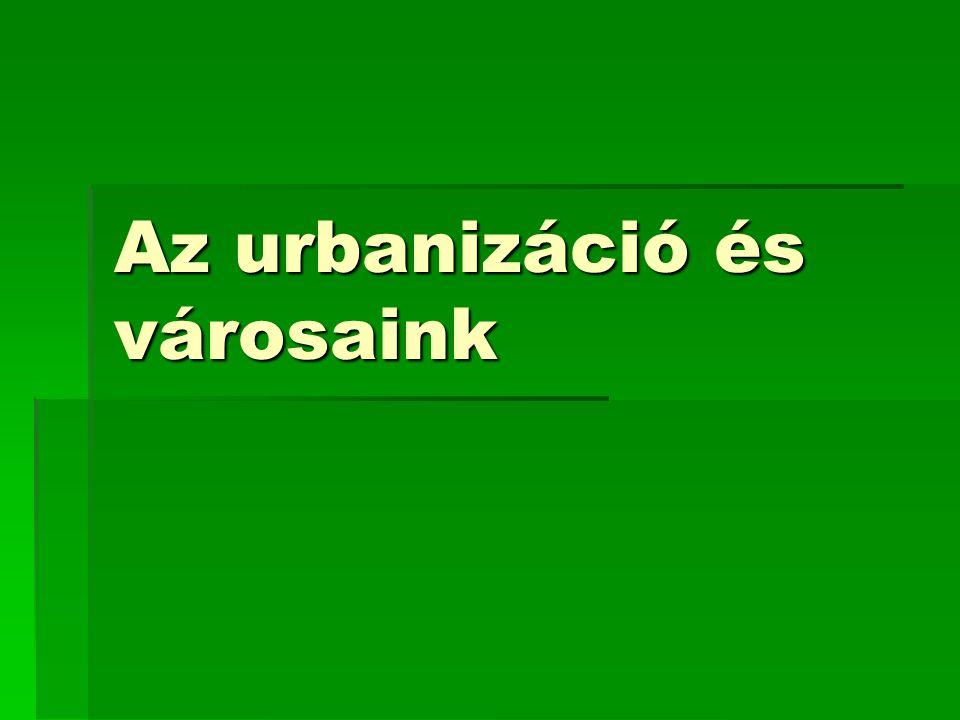 Az urbanizáció és városaink