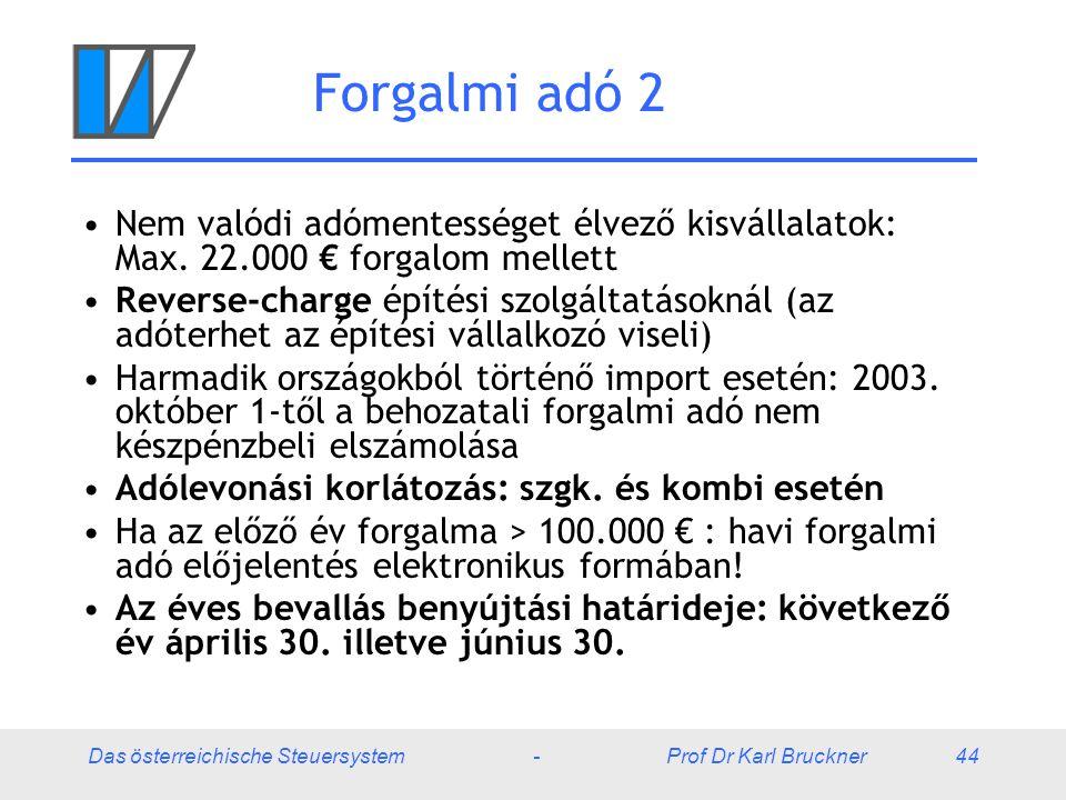 Forgalmi adó 2 Nem valódi adómentességet élvező kisvállalatok: Max. 22.000 € forgalom mellett.