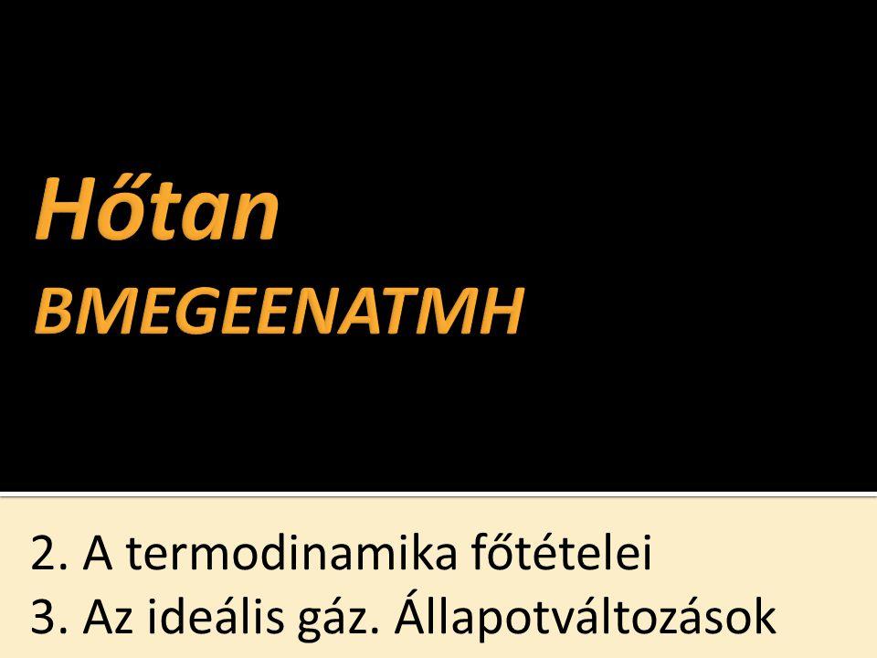 2. A termodinamika főtételei 3. Az ideális gáz. Állapotváltozások