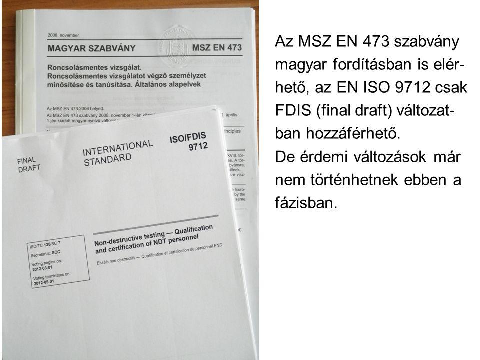 Az MSZ EN 473 szabvány magyar fordításban is elér- hető, az EN ISO 9712 csak. FDIS (final draft) változat-