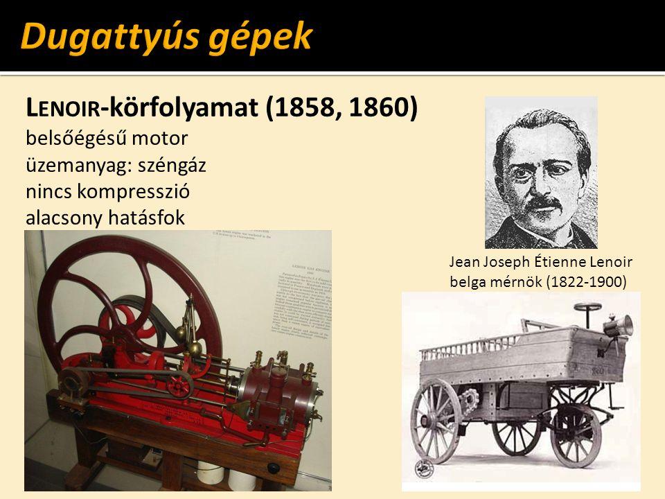 Dugattyús gépek Lenoir-körfolyamat (1858, 1860) belsőégésű motor